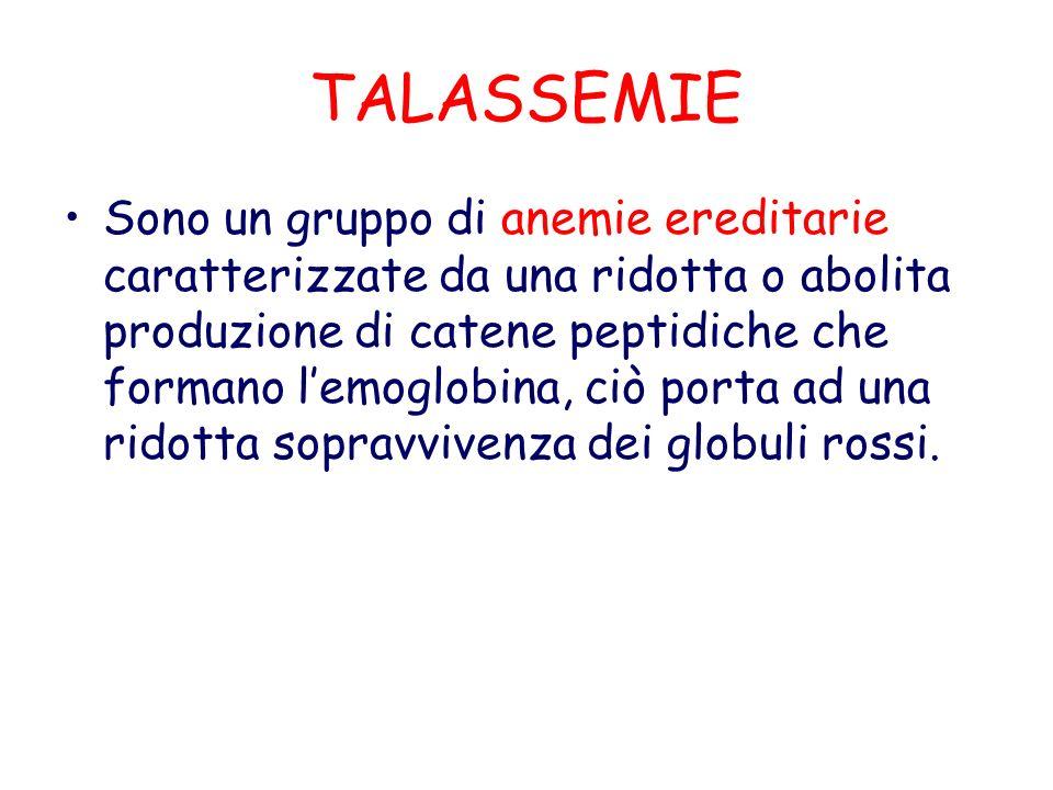 TALASSEMIE Sono un gruppo di anemie ereditarie caratterizzate da una ridotta o abolita produzione di catene peptidiche che formano lemoglobina, ciò porta ad una ridotta sopravvivenza dei globuli rossi.
