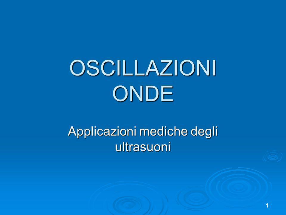 OSCILLAZIONI ONDE Applicazioni mediche degli ultrasuoni 1