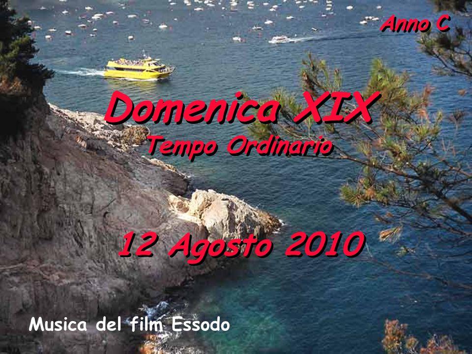 Anno C Domenica XIX Tempo Ordinario Domenica XIX Tempo Ordinario 12 Agosto 2010 Musica del film Essodo