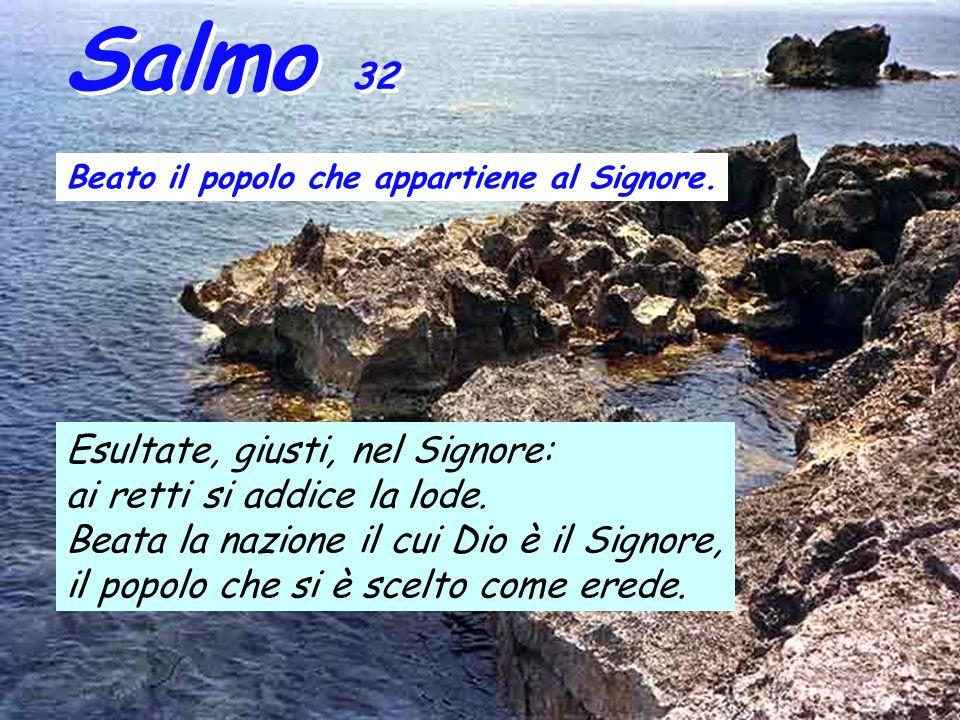 Salmo 32 Beato il popolo che appartiene al Signore.