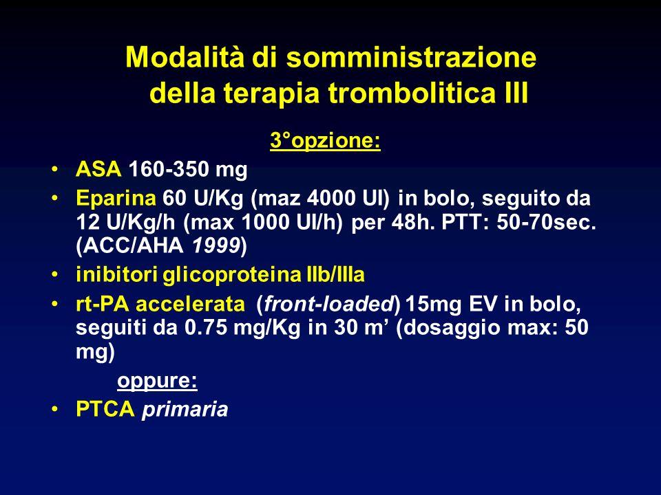 Modalità di somministrazione della terapia trombolitica III 3°opzione: ASA 160-350 mg Eparina 60 U/Kg (maz 4000 UI) in bolo, seguito da 12 U/Kg/h (max 1000 UI/h) per 48h.