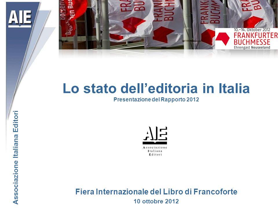 Lo stato delleditoria in Italia Presentazione del Rapporto 2012 Associazione Italiana Editori Fiera Internazionale del Libro di Francoforte 10 ottobre 2012