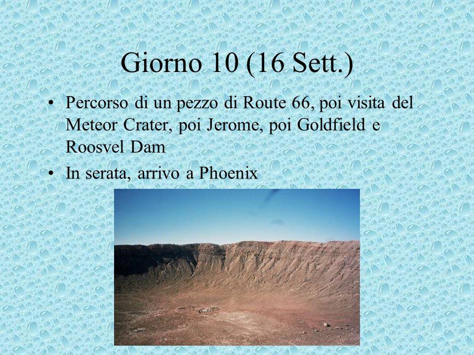 Giorno 10 (16 Sett.) Percorso di un pezzo di Route 66, poi visita del Meteor Crater, poi Jerome, poi Goldfield e Roosvel Dam In serata, arrivo a Phoenix