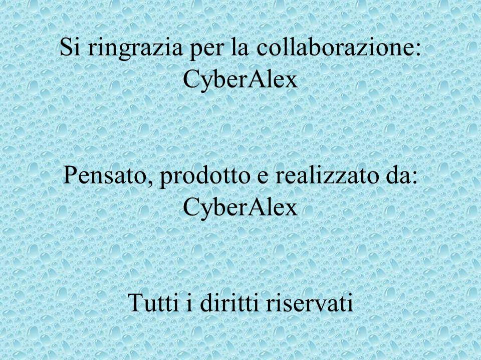 Si ringrazia per la collaborazione: CyberAlex Pensato, prodotto e realizzato da: CyberAlex Tutti i diritti riservati