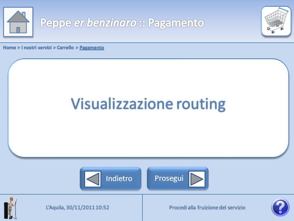 Home > I nostri servizi > Carrello > Pagamento Procedi alla fruizione del servizio LAquila, 30/11/2011 10:52 Indietro Prosegui Visualizzazione routing