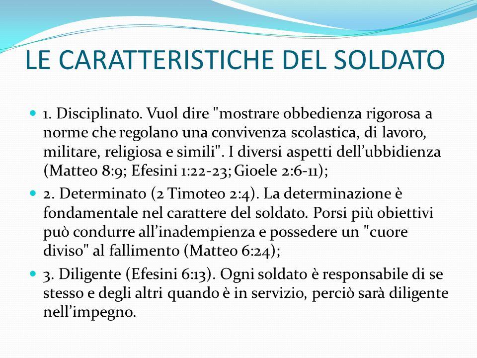 LE CARATTERISTICHE DEL SOLDATO 1. Disciplinato. Vuol dire