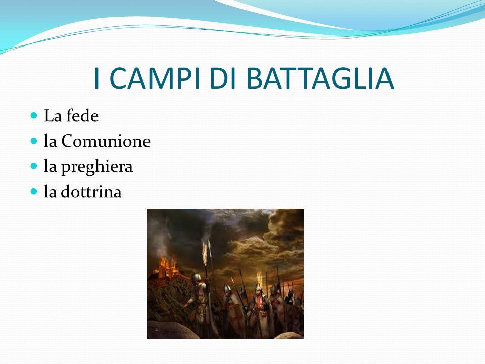 I CAMPI DI BATTAGLIA La fede la Comunione la preghiera la dottrina