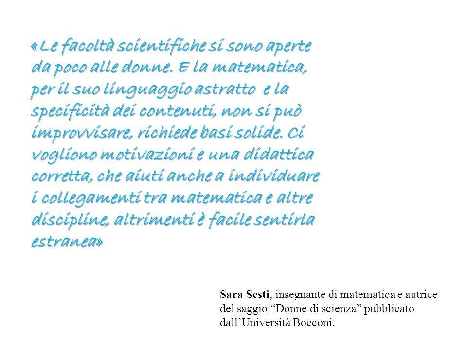 «Le facoltà scientifiche si sono aperte da poco alle donne. E la matematica, per il suo linguaggio astratto e la specificità dei contenuti, non si può