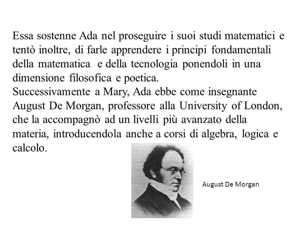 Allepoca le donne non avevano accesso alluniversità ma Ada conobbe ad una cena, Charles Babbage, logico e matematico delluniversità di Cambridge.