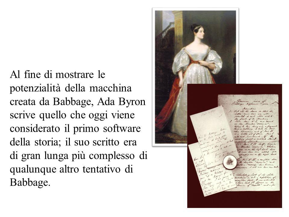 Al fine di mostrare le potenzialità della macchina creata da Babbage, Ada Byron scrive quello che oggi viene considerato il primo software della stori