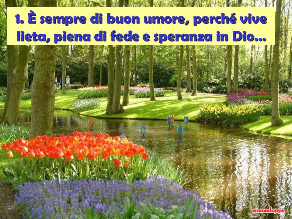 1. È sempre di buon umore, perché vive lieta, piena di fede e speranza in Dio…