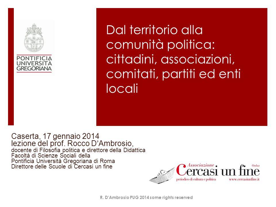 Dal territorio alla comunità politica: cittadini, associazioni, comitati, partiti ed enti locali Caserta, 17 gennaio 2014 lezione del prof.