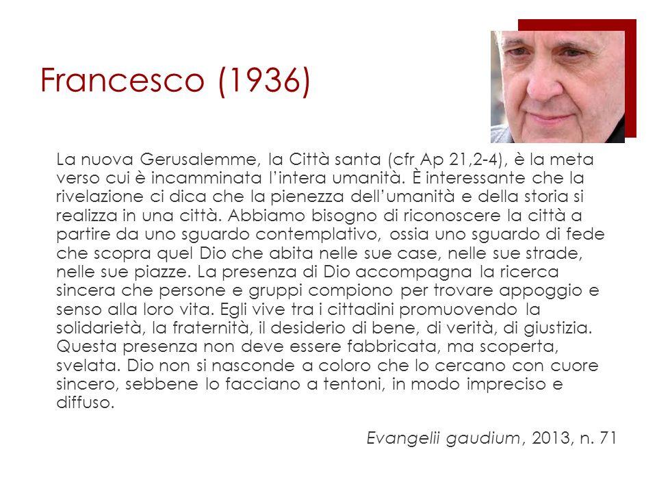 Francesco (1936) La nuova Gerusalemme, la Città santa (cfr Ap 21,2-4), è la meta verso cui è incamminata lintera umanità.