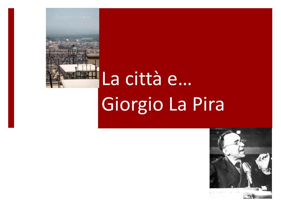La città e… Giorgio La Pira