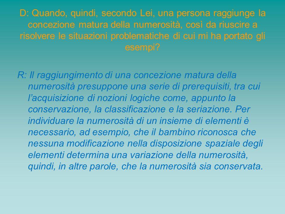 D: La capacità di contare non è quindi un procedimento che si raggiunge spontaneamente, come sembra.