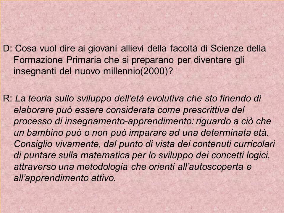 D: Cosa consiglia ai giovani allievi che vogliono diventare bravi insegnanti del nuovo millennio(2000).