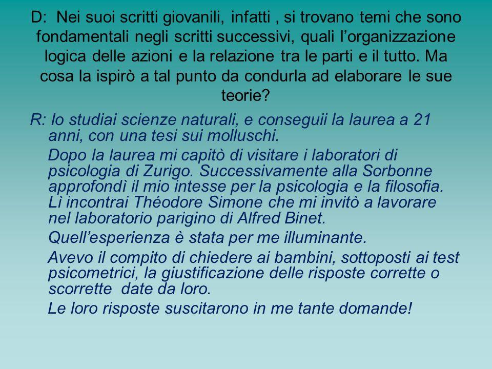 D: Dunque i suoi studi sugli organismi viventi e quelli successivi sul funzionamento della mente si sono integrati…ma, secondo Lei, che rapporto cè tra i due.