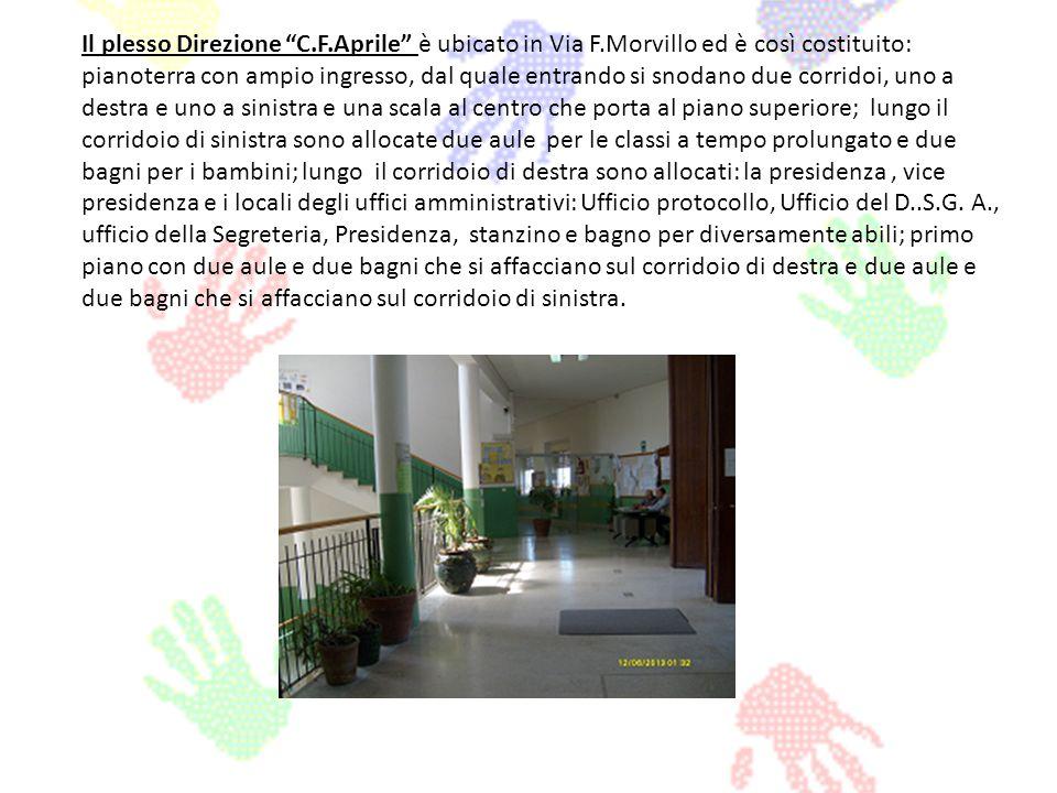 Il plesso Direzione C.F.Aprile è ubicato in Via F.Morvillo ed è così costituito: pianoterra con ampio ingresso, dal quale entrando si snodano due corr