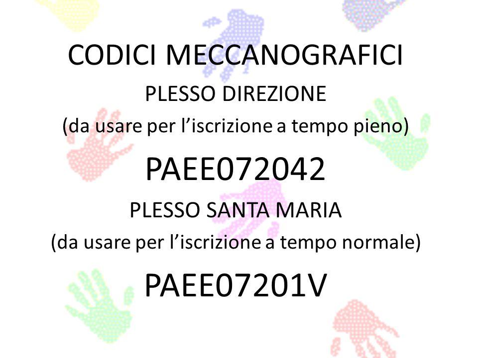 CODICI MECCANOGRAFICI PLESSO DIREZIONE (da usare per liscrizione a tempo pieno) PAEE072042 PLESSO SANTA MARIA (da usare per liscrizione a tempo normal