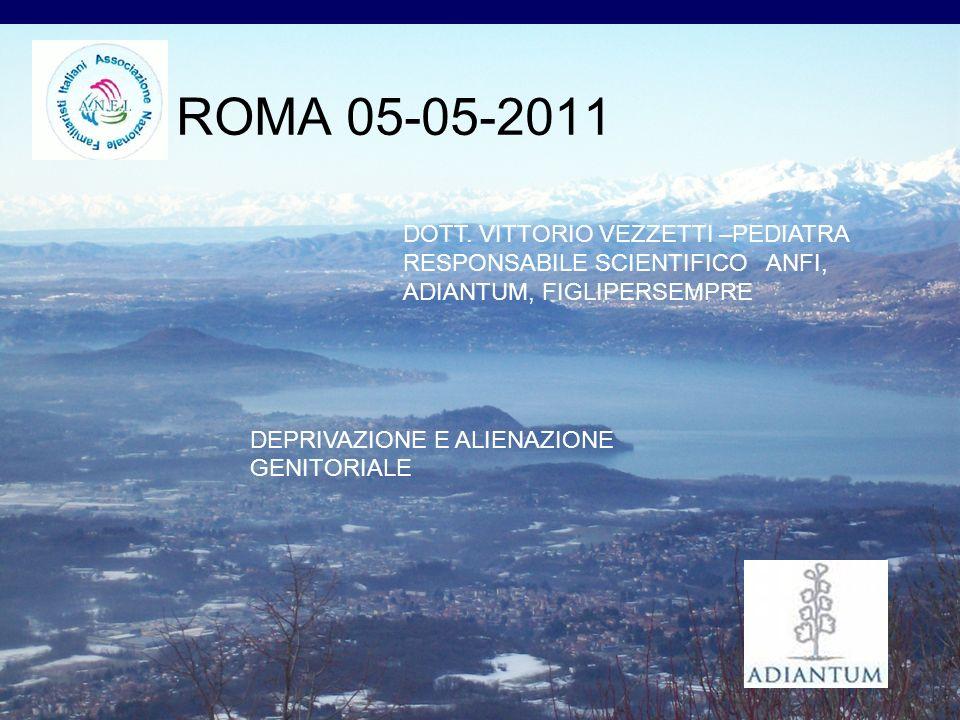 ROMA 05-05-2011 DEPRIVAZIONE E ALIENAZIONE GENITORIALE DOTT. VITTORIO VEZZETTI –PEDIATRA RESPONSABILE SCIENTIFICO ANFI, ADIANTUM, FIGLIPERSEMPRE
