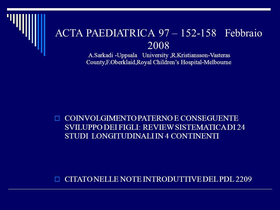 ACTA PAEDIATRICA 97 – 152-158 Febbraio 2008 A.Sarkadi -Uppsala University,R.Kristiansson-Vasteras County,F.Oberklaid,Royal Childrens Hospital-Melbourn