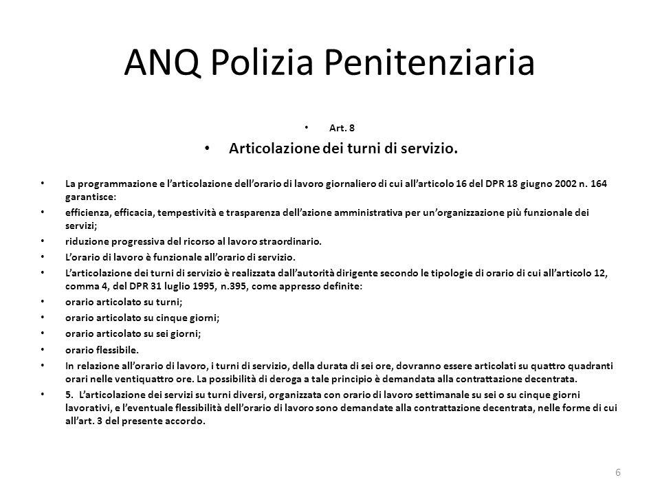 ANQ Polizia Penitenziaria Art. 8 Articolazione dei turni di servizio. La programmazione e larticolazione dellorario di lavoro giornaliero di cui allar