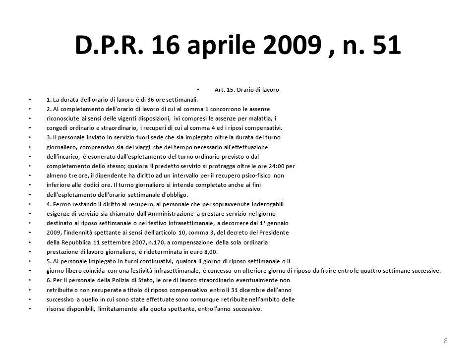 D.P.R. 16 aprile 2009, n. 51 Art. 15. Orario di lavoro 1. La durata dell'orario di lavoro é di 36 ore settimanali. 2. Al completamento dell'orario di