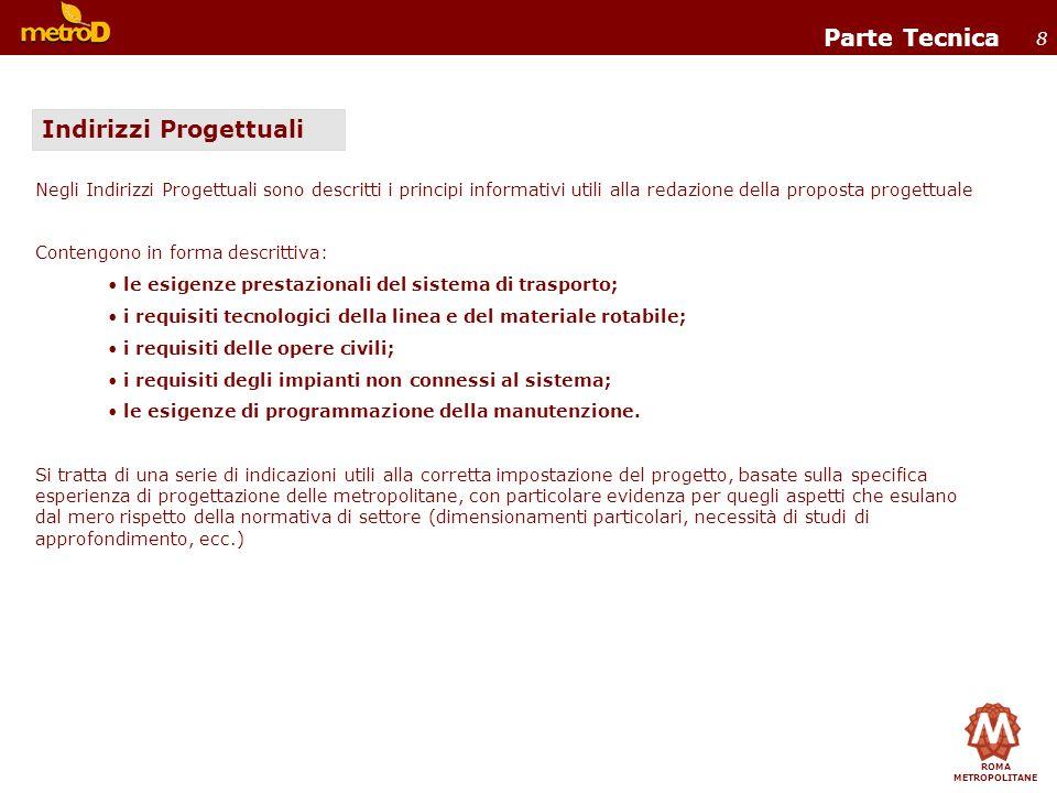ROMA METROPOLITANE 8 Parte Tecnica Negli Indirizzi Progettuali sono descritti i principi informativi utili alla redazione della proposta progettuale C
