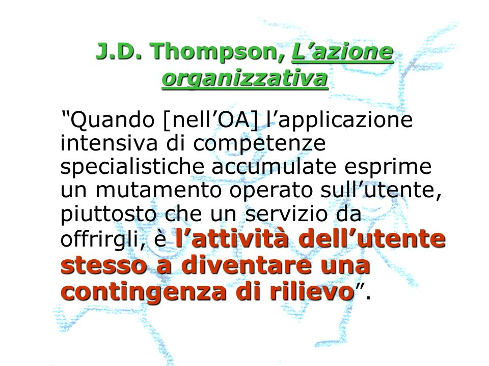 J.D. Thompson, Lazione organizzativa lattività dellutente stesso a diventare una contingenza di rilievoQuando [nellOA] lapplicazione intensiva di comp