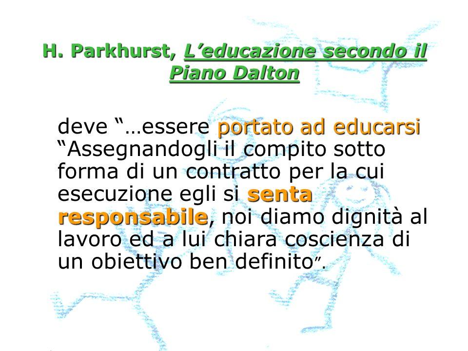 H. Parkhurst, Leducazione secondo il Piano Dalton portato ad educarsi senta responsabile deve …essere portato ad educarsi Assegnandogli il compito sot