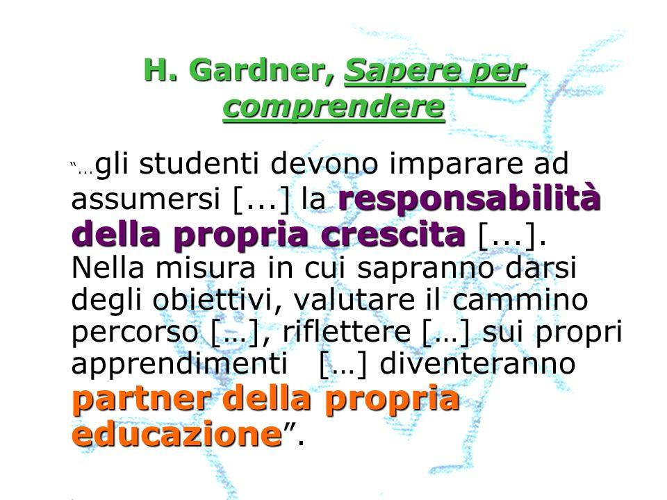 H. Gardner, Sapere per comprendere responsabilità della propria crescita partner della propria educazione... gli studenti devono imparare ad assumersi