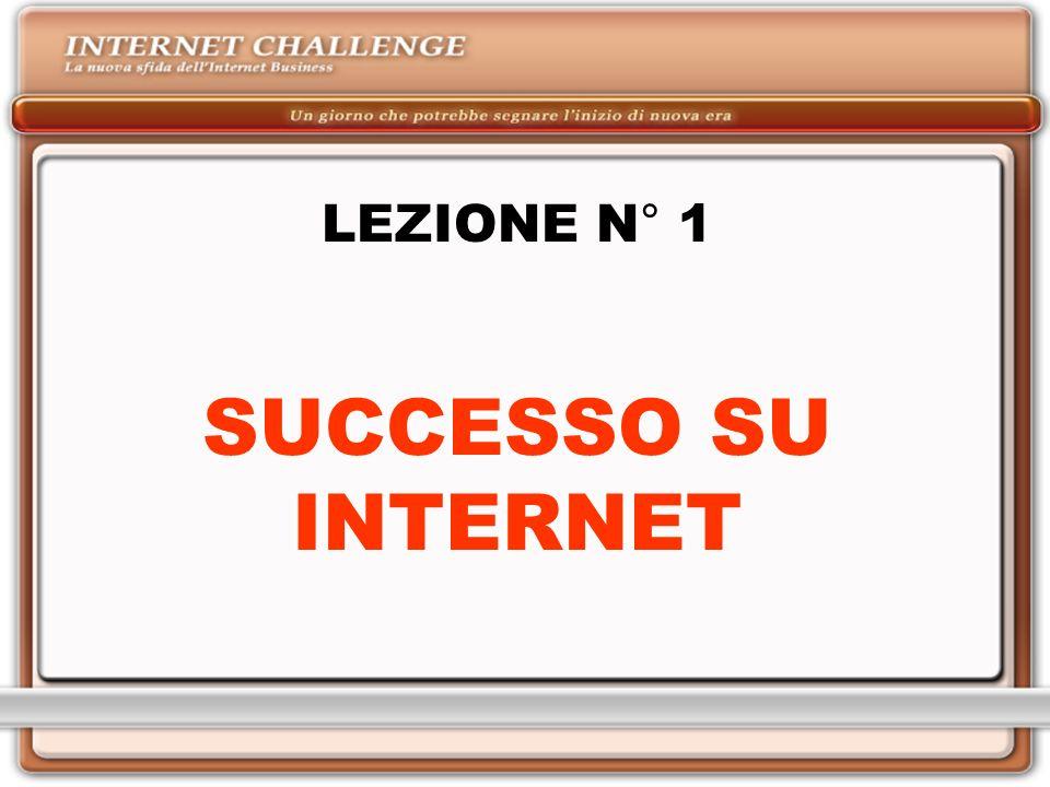 LEZIONE N° 1 SUCCESSO SU INTERNET