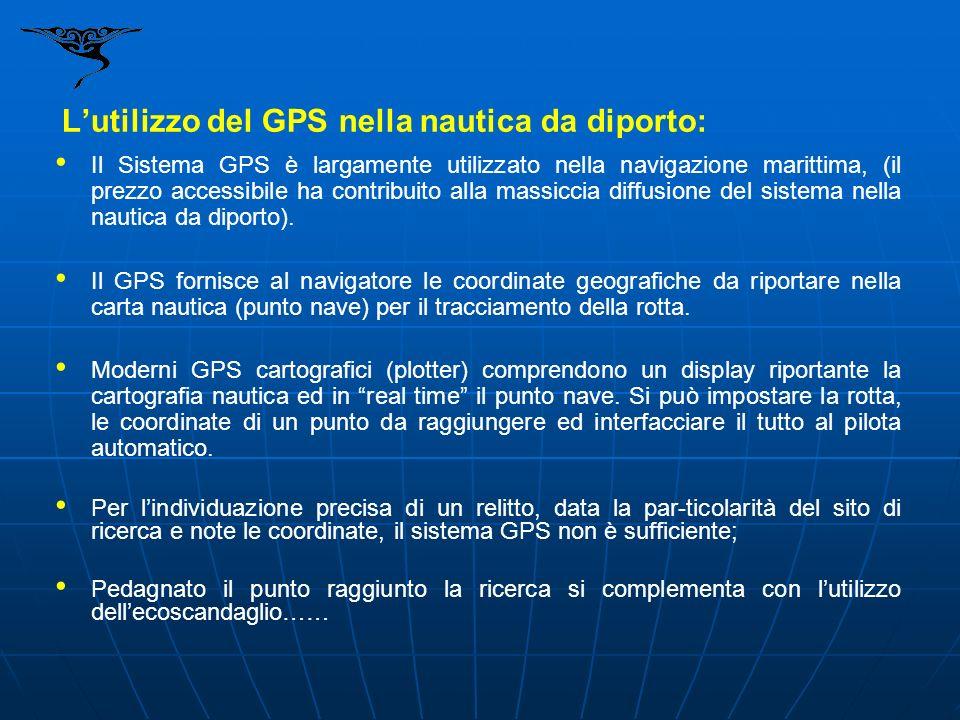 Lutilizzo del GPS nella nautica da diporto: Il Sistema GPS è largamente utilizzato nella navigazione marittima, (il prezzo accessibile ha contribuito