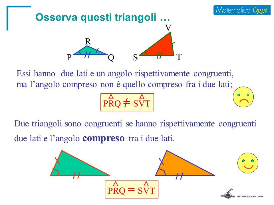 Osserva questi triangoli … Essi hanno due lati e un angolo rispettivamente congruenti, ma langolo compreso non è quello compreso fra i due lati; Due t