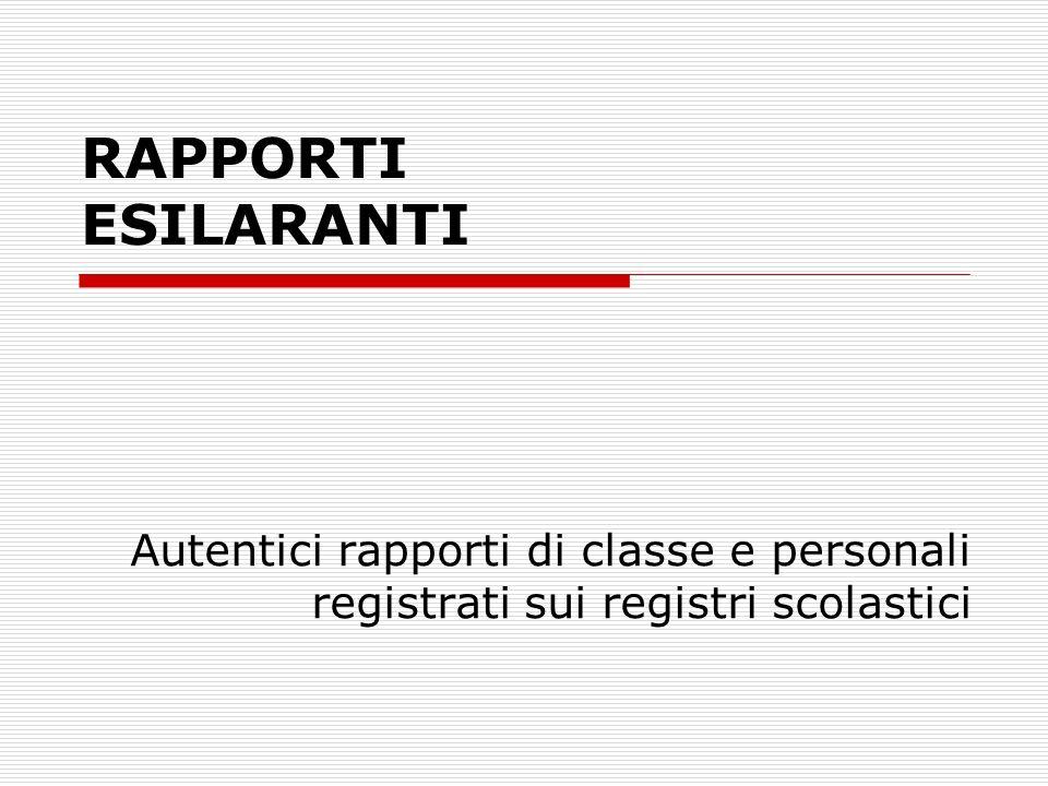 RAPPORTI ESILARANTI Autentici rapporti di classe e personali registrati sui registri scolastici