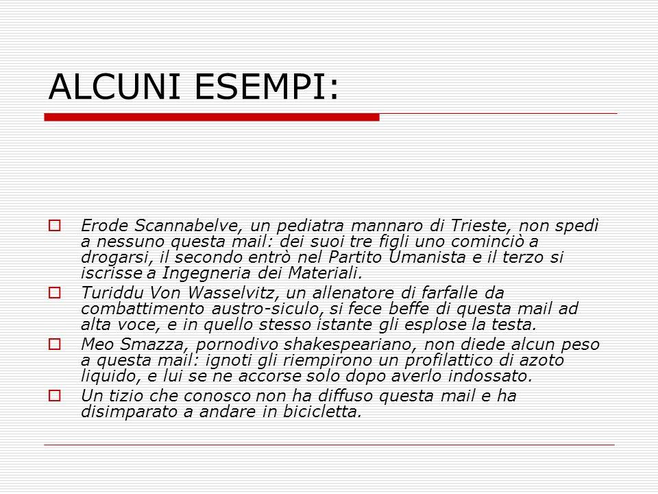 ALCUNI ESEMPI: Erode Scannabelve, un pediatra mannaro di Trieste, non spedì a nessuno questa mail: dei suoi tre figli uno cominciò a drogarsi, il seco