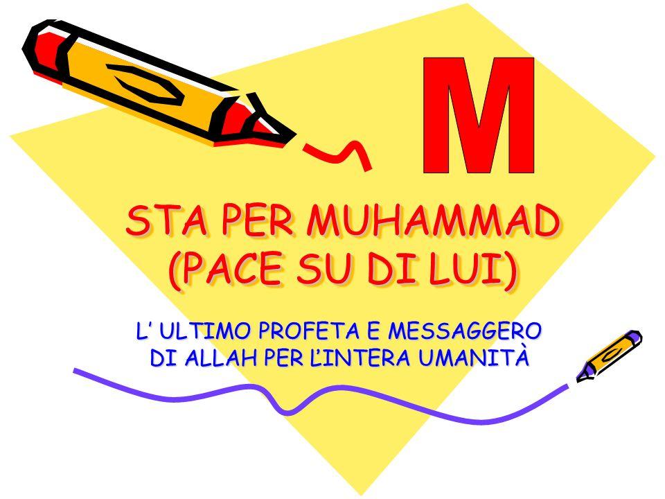 STA PER MUHAMMAD (PACE SU DI LUI) L ULTIMO PROFETA E MESSAGGERO DI ALLAH PER ĽINTERA UMANITÀ