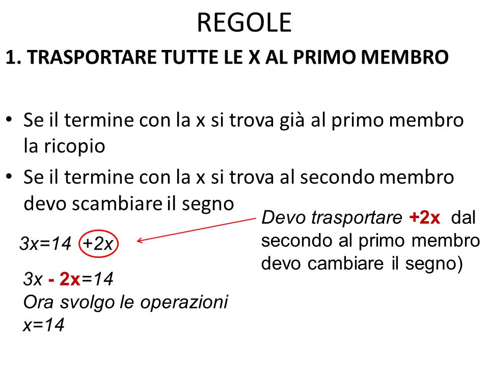 REGOLE 1. TRASPORTARE TUTTE LE X AL PRIMO MEMBRO Se il termine con la x si trova già al primo membro la ricopio Se il termine con la x si trova al sec