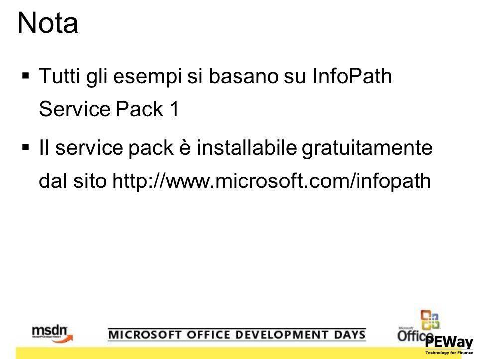 Nota Tutti gli esempi si basano su InfoPath Service Pack 1 Il service pack è installabile gratuitamente dal sito http://www.microsoft.com/infopath