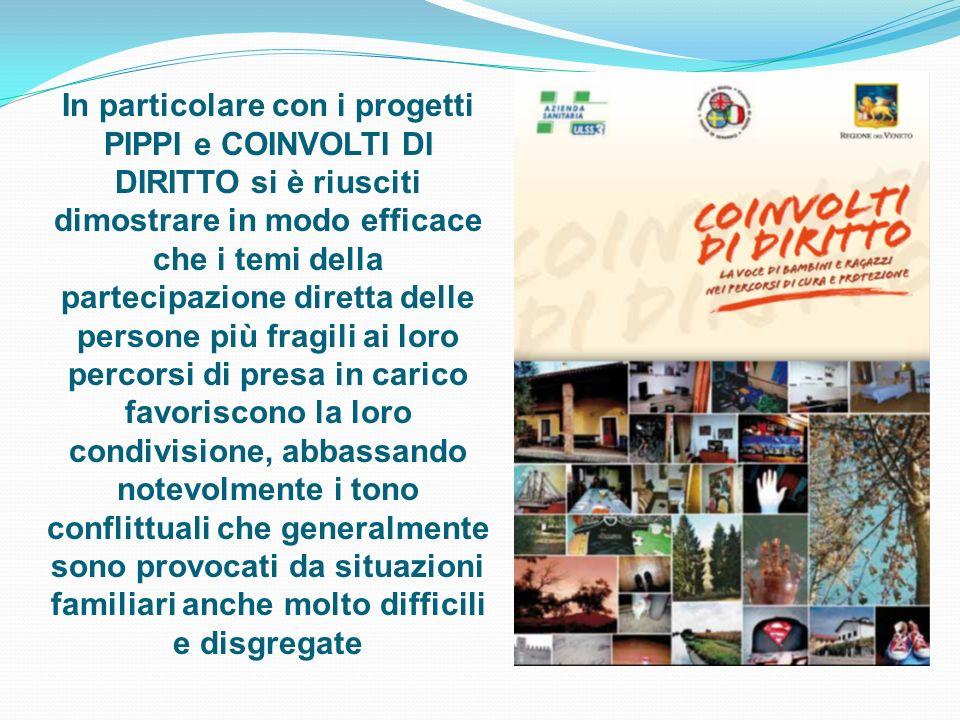 In particolare con i progetti PIPPI e COINVOLTI DI DIRITTO si è riusciti dimostrare in modo efficace che i temi della partecipazione diretta delle per