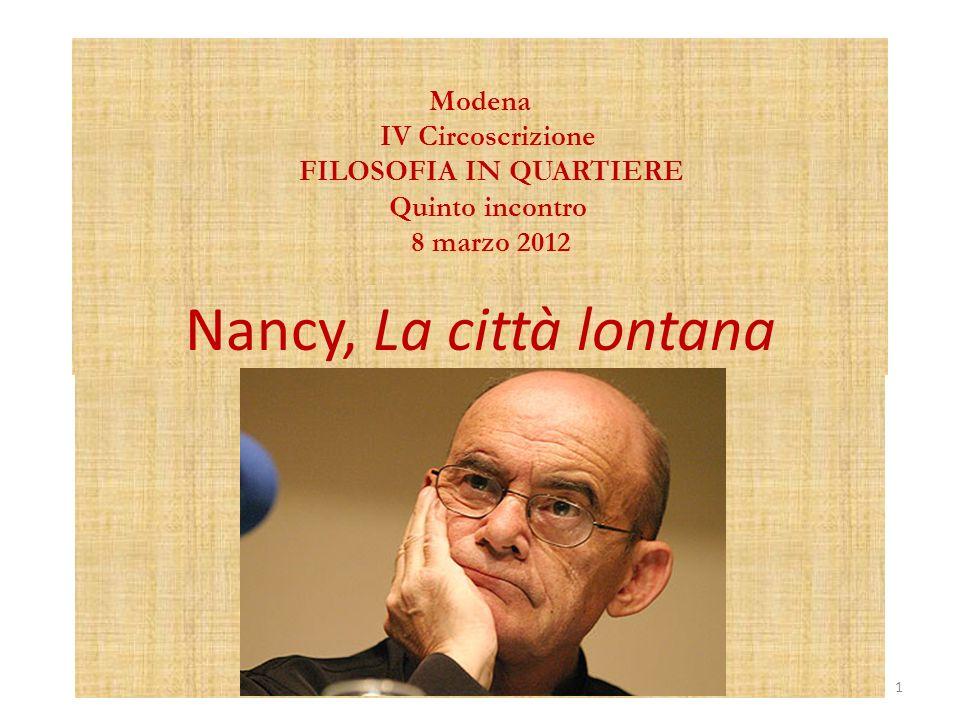 Modena IV Circoscrizione FILOSOFIA IN QUARTIERE Quinto incontro 8 marzo 2012 Nancy, La città lontana 1
