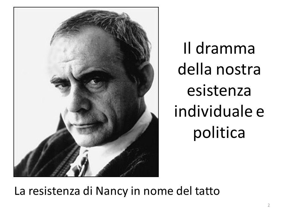 Il dramma della nostra esistenza individuale e politica La resistenza di Nancy in nome del tatto 2