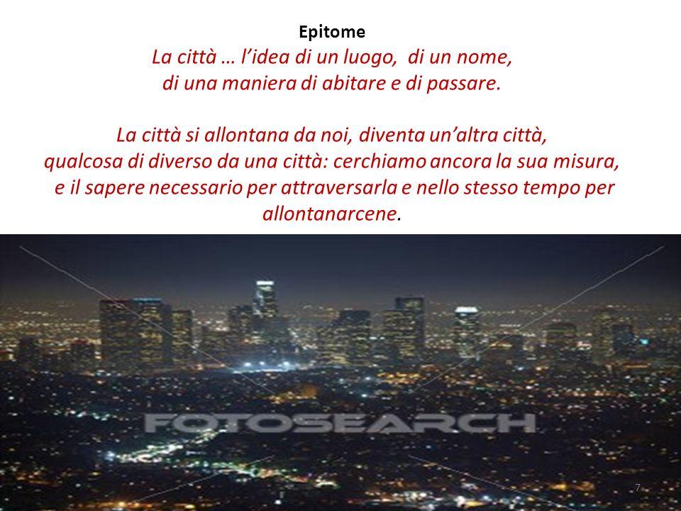 Epitome La città … lidea di un luogo, di un nome, di una maniera di abitare e di passare.