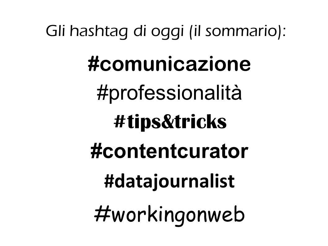 Gli hashtag di oggi (il sommario): #comunicazione #professionalità #tips&tricks #contentcurator #datajournalist #workingonweb