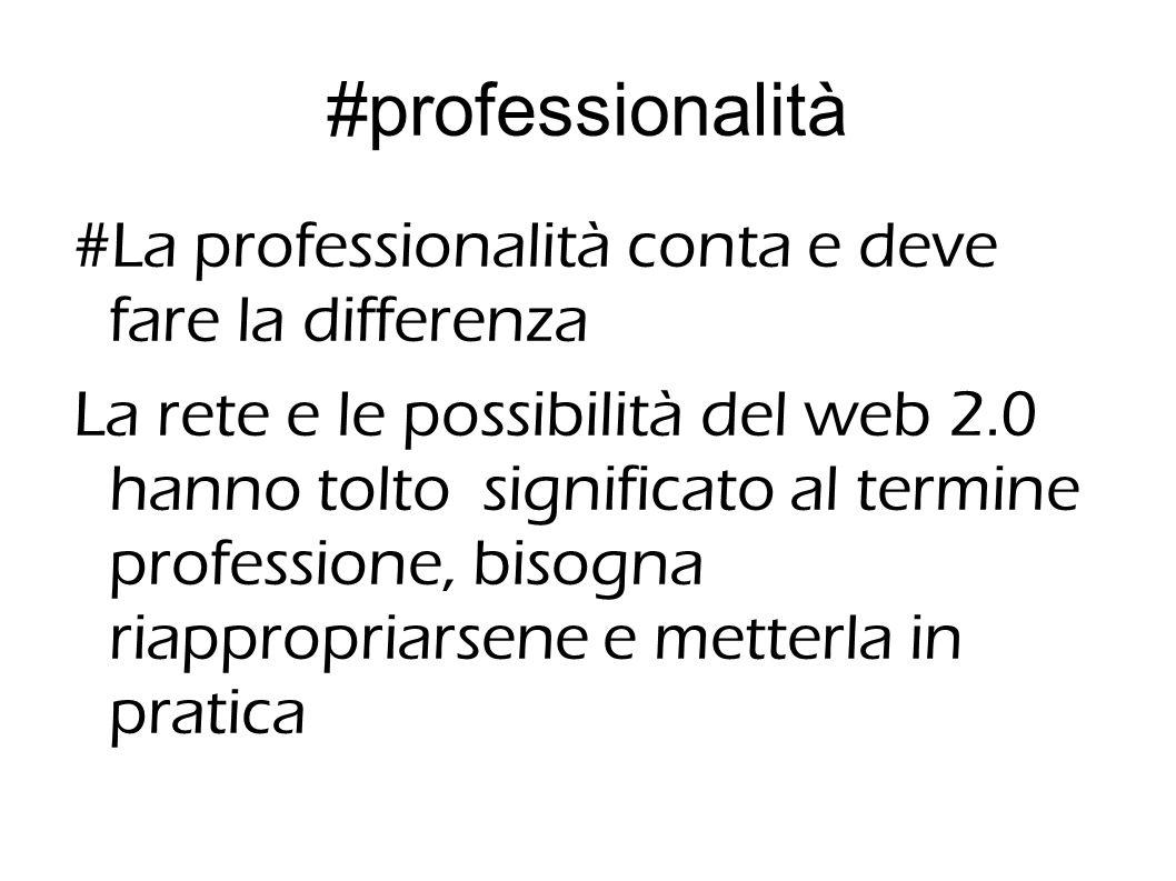 #professionalità #La professionalità conta e deve fare la differenza La rete e le possibilità del web 2.0 hanno tolto significato al termine professione, bisogna riappropriarsene e metterla in pratica