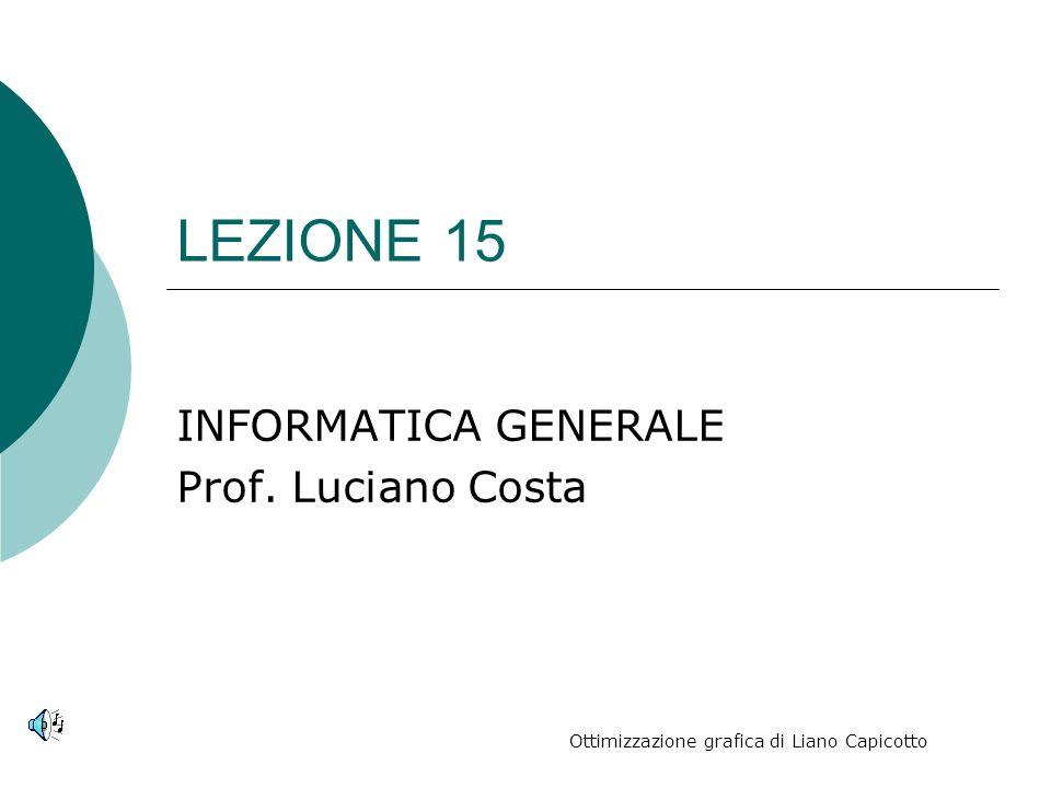 LEZIONE 15 INFORMATICA GENERALE Prof. Luciano Costa Ottimizzazione grafica di Liano Capicotto