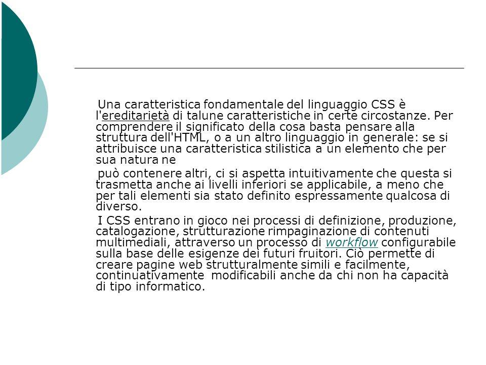 Una caratteristica fondamentale del linguaggio CSS è l'ereditarietà di talune caratteristiche in certe circostanze. Per comprendere il significato del