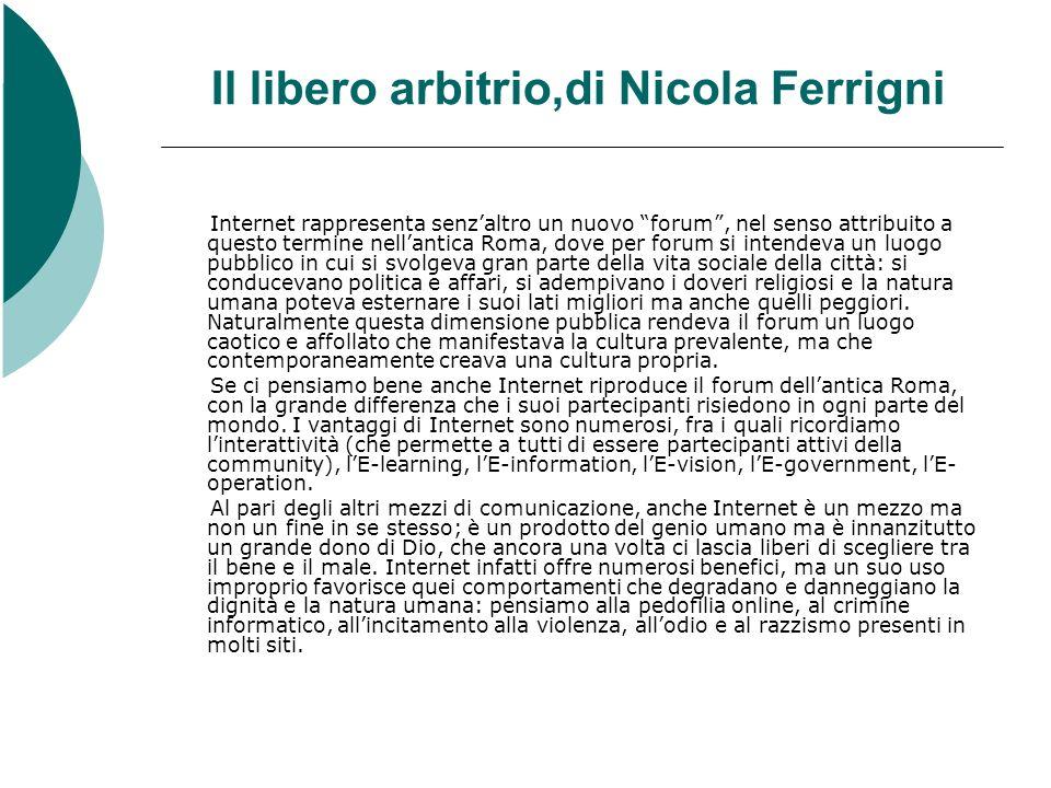 Il libero arbitrio,di Nicola Ferrigni Internet rappresenta senzaltro un nuovo forum, nel senso attribuito a questo termine nellantica Roma, dove per f