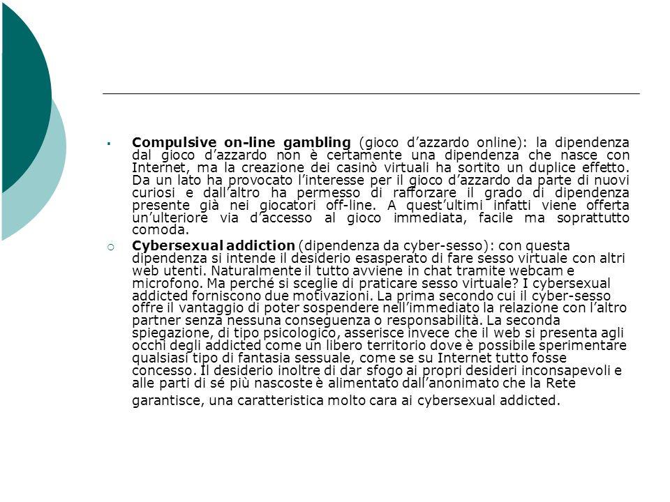 Compulsive on-line gambling (gioco dazzardo online): la dipendenza dal gioco dazzardo non è certamente una dipendenza che nasce con Internet, ma la cr