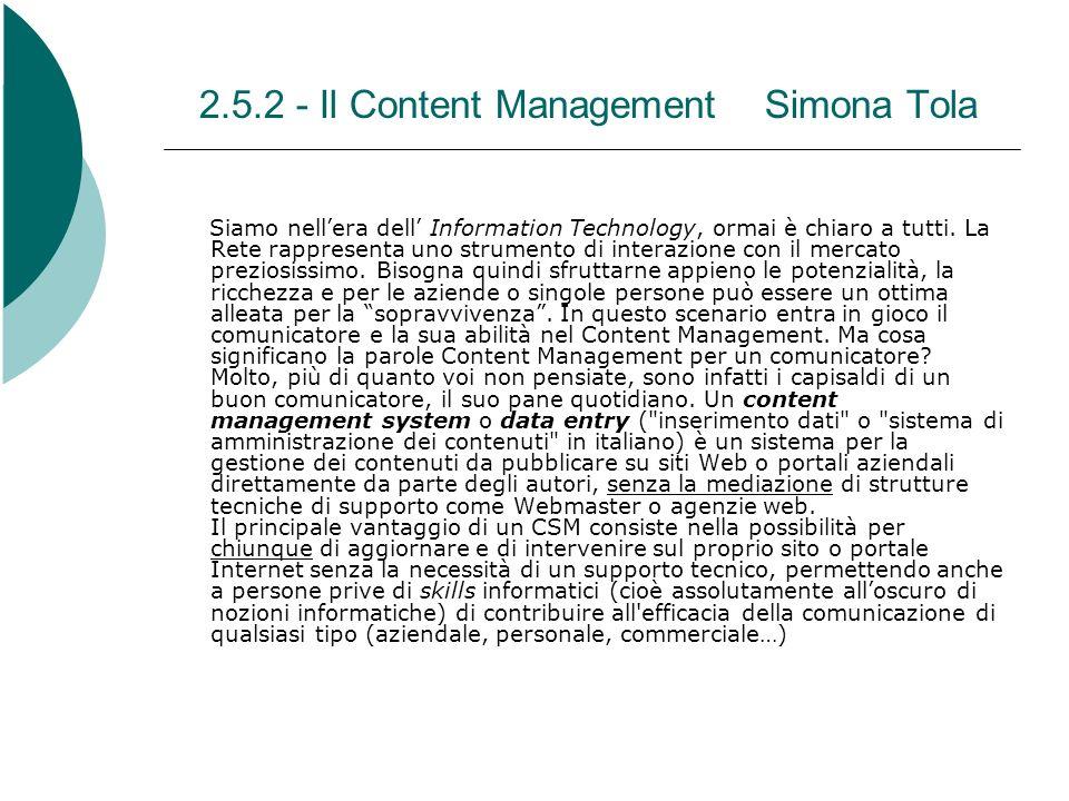 2.5.2 - Il Content Management Simona Tola Siamo nellera dell Information Technology, ormai è chiaro a tutti. La Rete rappresenta uno strumento di inte